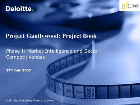 Project Gaullywood: Project Book Phase I: <strong>Market</strong> Intelligence and Sector Competitiveness 27 th July 2007.