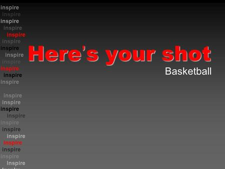 Inspire Inspire inspire Here ' s your shot Basketball.