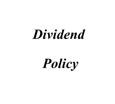 Dividend Policy  Dividend is proposed by the Board of Directors and declared by the Shareholders at the Annual General Meeting.  AGM cannot increase.