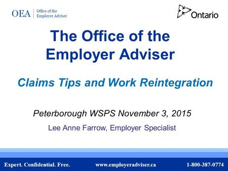 Expert. Confidential. Free. www.employeradviser.ca 1-800-387-0774 The Office of the Employer Adviser Peterborough WSPS November 3, 2015 Lee Anne Farrow,