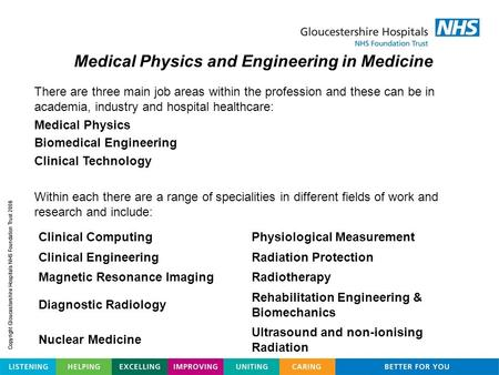 There are three main job areas within the profession and these can be in academia, industry and hospital healthcare: Medical Physics Biomedical Engineering.