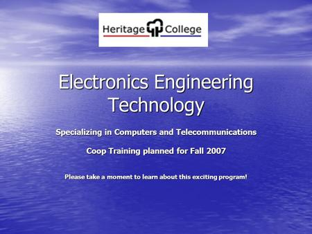 Electronics Engineering Technology Specializing in Computers and Telecommunications Coop Training planned for Fall 2007 Please take a moment to learn about.
