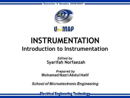Mohamad Nazri Abdul Halif School of Microelectronic Engineering Prepared by INSTRUMENTATION Introduction to Instrumentation Syarifah Norfaezah Edited by.