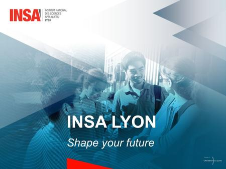INSA LYON Shape your future. 2 INSA Lyon 1957 Social and territorial diversity Academic diversity Open to the world Integration of handicapped persons.