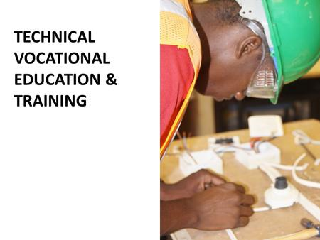TECHNICAL VOCATIONAL EDUCATION & TRAINING. Technical Vocational Education and Training refers to those aspects of the educational process, involving in.