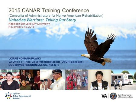 2015 CANAR Training Conference (Consortia of Administrators for Native American Rehabilitation) United as Warriors: Telling Our Story Radisson Salt Lake.