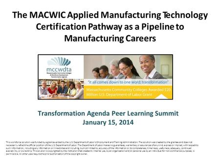 Transformation Agenda Peer Learning Summit January 15, 2014 The MACWIC Applied Manufacturing Technology Certification Pathway as a Pipeline to Manufacturing.