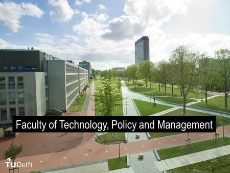 Faculty of Technology, Policy and Management. 2 TPM'S MISSION: COMPREHENSIVE ENGINEERING The Faculty of Technology, Policy and Management combines insights.