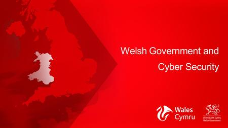 "Welsh Government and Cyber Security. Information and communications technology (ICT) ICT Sector Panel Vision ""Our vision is to establish Wales as a 'connected'"