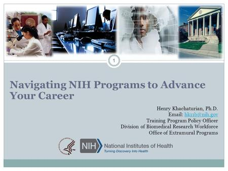 Henry Khachaturian, Ph.D.   Training Program Policy Division of Biomedical Research Workforce Office of Extramural.