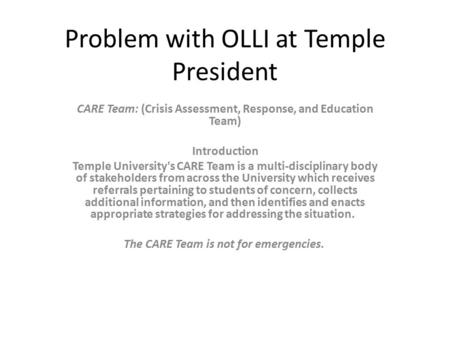 Problem with OLLI at Temple President CARE Team: (Crisis Assessment, Response, and Education Team) Introduction Temple University's CARE Team is a multi-disciplinary.