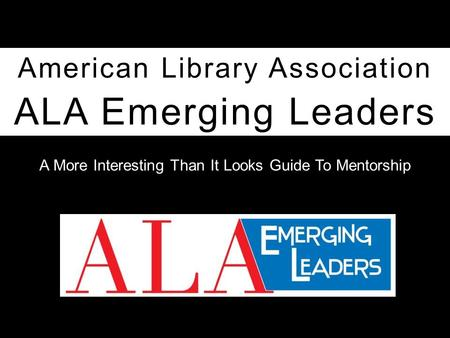 ALA Emerging Leaders American Library Association A More Interesting Than It Looks Guide To Mentorship.