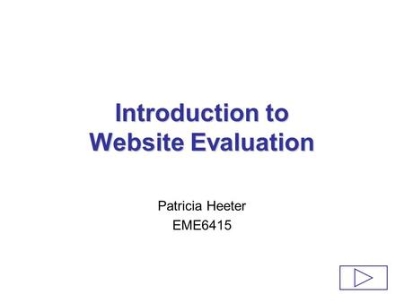Introduction to Website Evaluation Patricia Heeter EME6415.