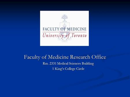 Faculty of Medicine Research Office Rm. 2331 Medical Sciences Building 1 King's College Circle.