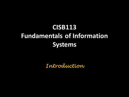 CISB113 Fundamentals of Information Systems Introduction.