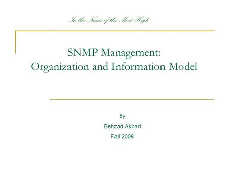 SNMP Management: Organization and Information Model by Behzad Akbari Fall 2008 In the Name of the Most High.