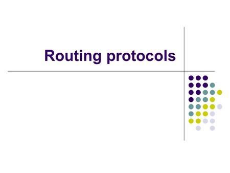 Routing protocols. Static Routing Routes to destinations are set up manually Route may be up or down but static routes will remain in the routing tables.
