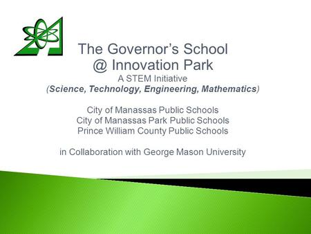 The Governor's Innovation Park A STEM Initiative (Science, Technology, Engineering, Mathematics) City of Manassas Public Schools City of Manassas.