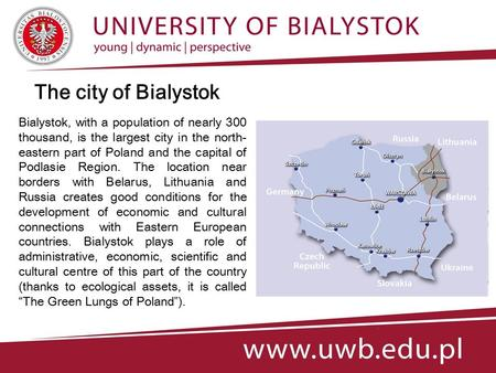 Bialystok, with a population of nearly 300 thousand, is the largest city in the north- eastern part of Poland and the capital of Podlasie Region. The location.