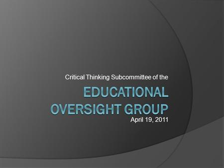 Critical Thinking Subcommittee of the April 19, 2011.
