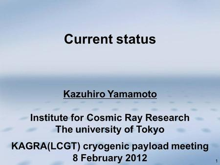 1 Kazuhiro Yamamoto Institute for Cosmic Ray Research The university of Tokyo Current status KAGRA(LCGT) cryogenic payload meeting 8 February 2012.