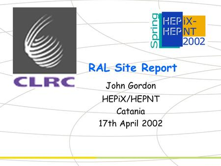 RAL Site Report John Gordon HEPiX/HEPNT Catania 17th April 2002.