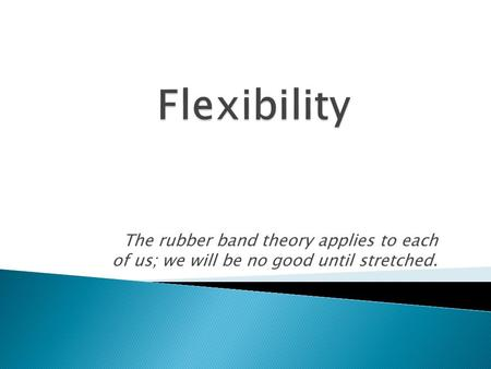 The rubber band theory applies to each of us; we will be no good until stretched.