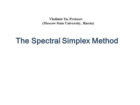 Vladimir Yu. Protasov (Moscow State University, Russia) The Spectral Simplex Method.