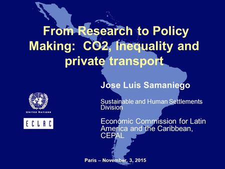 Jose Luis Samaniego Sustainable and Human Settlements Division Economic Commission for Latin America and the Caribbean, CEPAL From Research to Policy Making:
