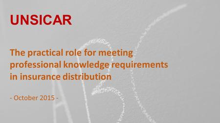 UNSICAR The practical role for meeting professional knowledge requirements in insurance distribution - October 2015 -