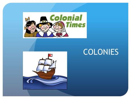 COLONIES. What is a colony? A colony is a set of communities that is ruled by another country.
