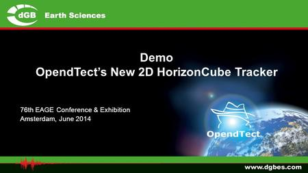 Demo OpendTect's New 2D HorizonCube Tracker 76th EAGE Conference & Exhibition Amsterdam, June 2014.