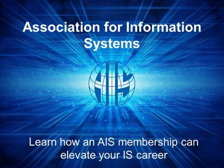 Association for Information Systems Learn how an AIS membership can elevate your IS career.