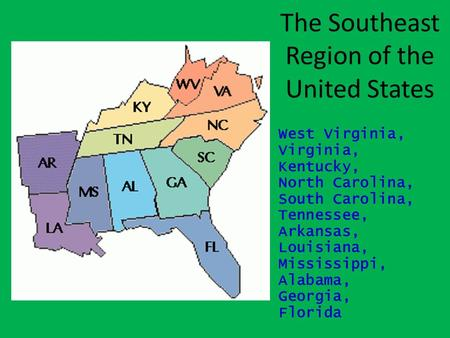 The Southeast Region of the United States West Virginia, Virginia, Kentucky, North Carolina, South Carolina, Tennessee, Arkansas, Louisiana, Mississippi,