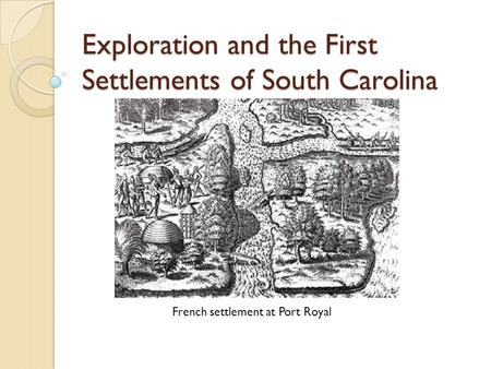 Exploration and the First Settlements of South Carolina
