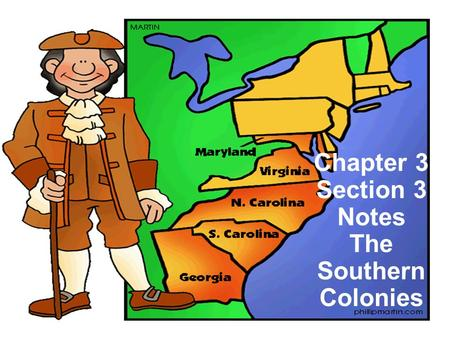 Chapter 3 Section 3 Notes The Southern Colonies. I.Lord Baltimore Founds Maryland 1. 1634 – second Southern colony, Maryland, settled on Chesapeake Bay.