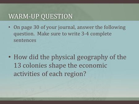 WARM-UP QUESTIONWARM-UP QUESTION On page 30 of your journal, answer the following question. Make sure to write 3-4 complete sentences How did the physical.