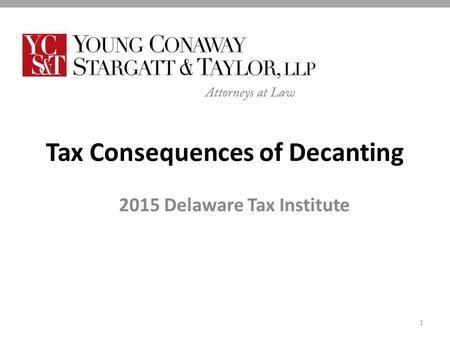 Tax Consequences of Decanting 2015 Delaware Tax Institute 1.
