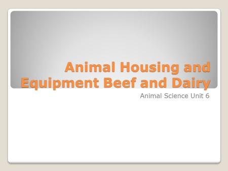 Animal Housing and Equipment Beef and Dairy Animal Science Unit 6.