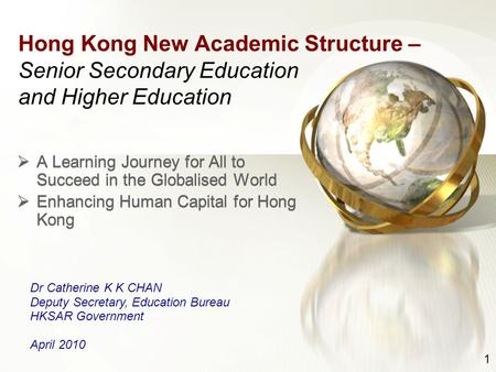 1 Hong Kong New Academic Structure – Senior Secondary Education and Higher Education  A Learning Journey for All to Succeed in the Globalised World 