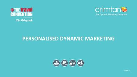 The Dynamic Marketing Company V 1.1 PERSONALISED DYNAMIC MARKETING Version 1.0 The Dynamic Marketing Company.