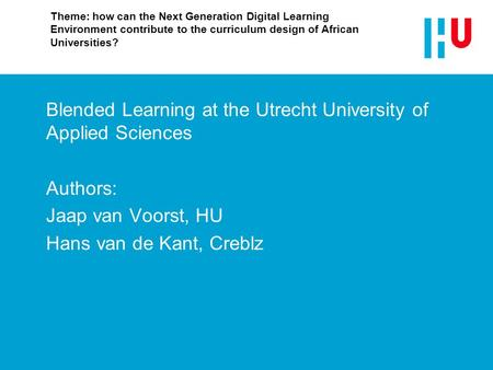 Theme: how can the Next Generation Digital Learning Environment contribute to the curriculum design of African Universities? Blended Learning at the Utrecht.