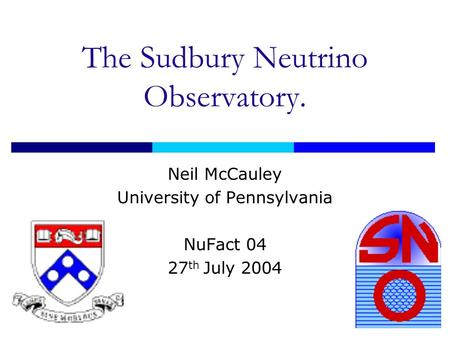 The Sudbury Neutrino Observatory. Neil McCauley University of Pennsylvania NuFact 04 27 th July 2004.