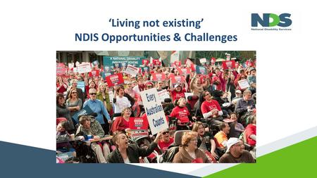 'Living not existing' NDIS Opportunities & Challenges.