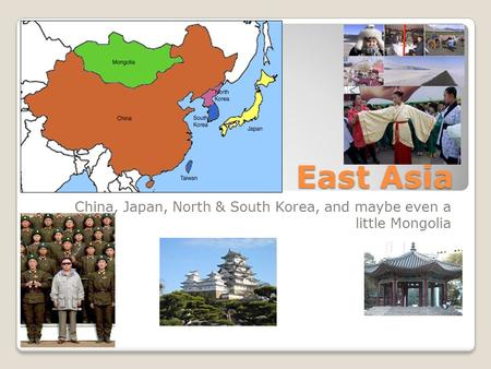 East Asia <strong>China</strong>, Japan, North & South Korea, <strong>and</strong> maybe even a little Mongolia.