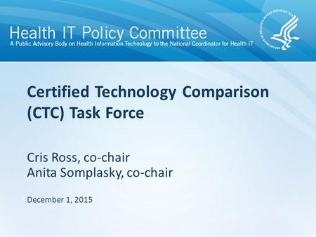 Cris Ross, co-chair Anita Somplasky, co-chair December 1, 2015 Certified Technology Comparison (CTC) Task Force.
