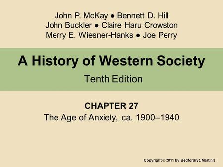 A History of Western Society Tenth Edition CHAPTER 27 The Age of Anxiety, ca. 1900–1940 Copyright © 2011 by Bedford/St. Martin's John P. McKay ● Bennett.