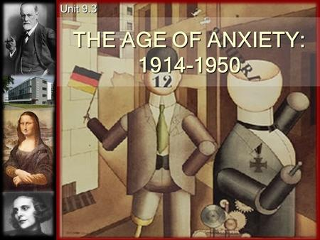THE AGE OF ANXIETY: 1914-1950 Unit 9.3 I. World War I resulted in the end of the old order. A. End of rule by Hohenzollerns, Hapsburgs, and Romanovs.