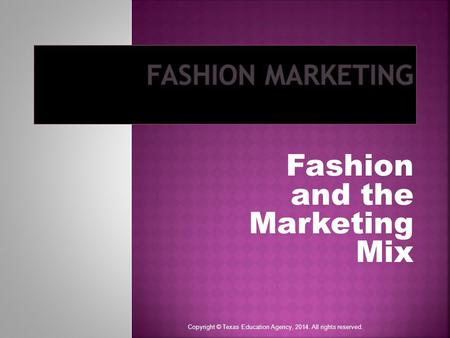 Fashion and the Marketing Mix Copyright © Texas Education Agency, 2014. All rights reserved.
