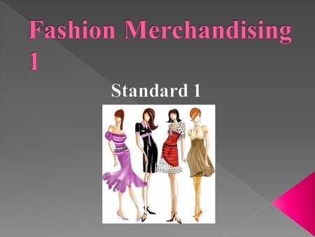  Students will recognize basic fashion concepts and terminology. › Objective 1 – Review Fashion Terms › Objective 2 – Identify Fashion Products.